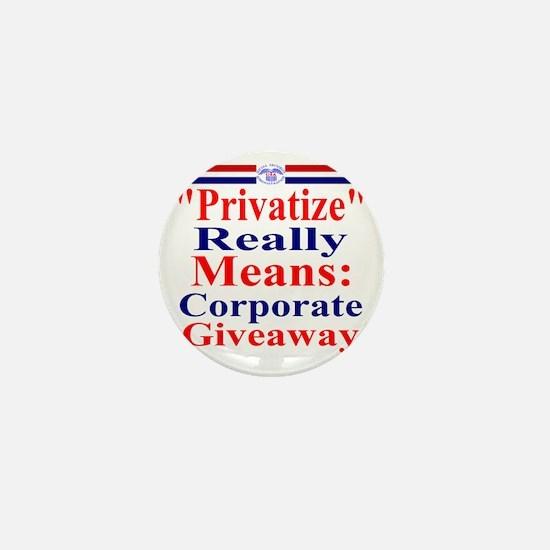 Privatize Really Means Corporate Givea Mini Button