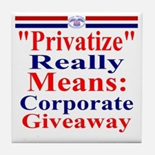 Privatize Really Means Corporate Give Tile Coaster
