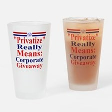 Privatize Really Means Corporate Gi Drinking Glass