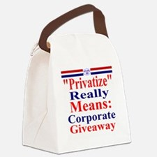 Privatize Really Means Corporate  Canvas Lunch Bag
