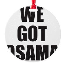 We_Got_Osama Ornament