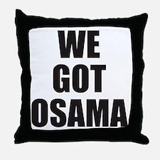 We_Got_Osama Throw Pillow