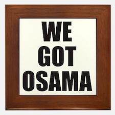 We_Got_Osama Framed Tile