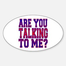 Are You Talking To Me? Oval Decal