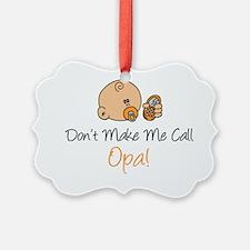 Dont Make Me Call Opa Ornament