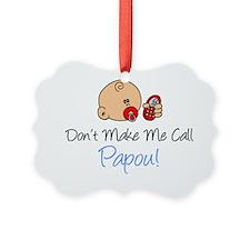 Dont Make Me Call Papou Picture Ornament