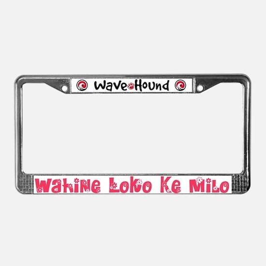 Wahine Loko Ke Milo License Plate Frame