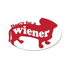 dont-be-a-weiner Oval Car Magnet