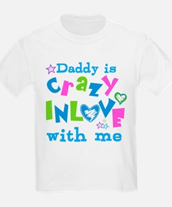 Daddy is Crazy In Love with Me T-Shirt