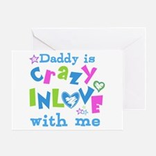 Daddy is Crazy In Love with Me Greeting Card
