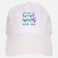 Daddy is Crazy In Love with Me Baseball Baseball Cap