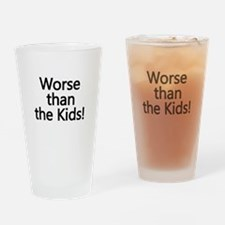 Worse than the Kids! Drinking Glass