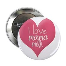 "I love mama milk 2.25"" Button"