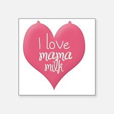 "I love mama milk Square Sticker 3"" x 3"""
