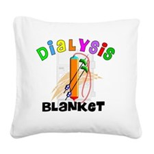 dialysis Blanket Square Canvas Pillow