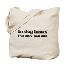 In dog beers Ive only had one Tote Bag