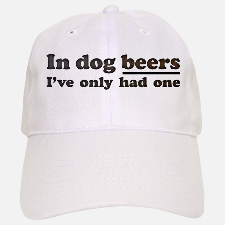 In dog beers Ive only had one Baseball Baseball Baseball Cap