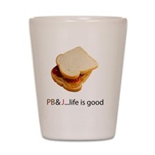 PB  J Life is Good Shot Glass