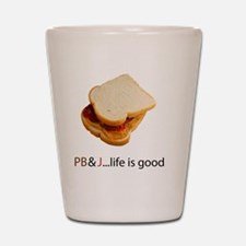 PB  J Life is Good Shot Glass