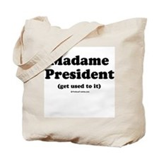 Madame President (get used to it) Tote Bag