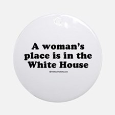A woman's place is in the White House Ornament (Ro