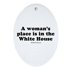 A woman's place is in the White House Ornament (Ov