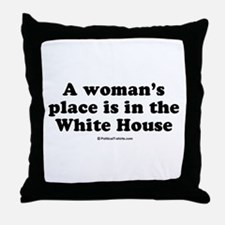 A woman's place is in the White House Throw Pillow