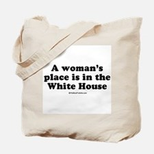 A woman's place is in the White House Tote Bag