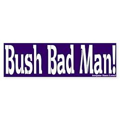 Bush Bad Man Bumper Bumper Sticker