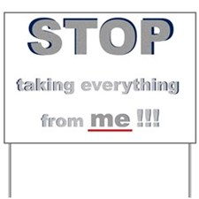 stop_taking_from_me_white Yard Sign