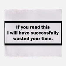 Wasting your time Throw Blanket