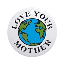Love Your Mother Ornament (Round)