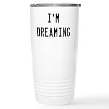 Im Dreaming Travel Mug