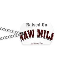 Raised on RAW MILK Dog Tags
