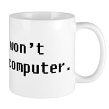 No, I wont fix your computer. Mugs