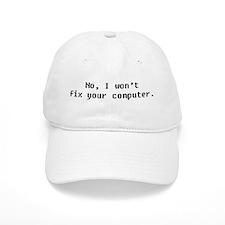 No, I wont fix your computer. Baseball Baseball Cap
