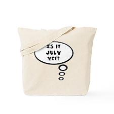 is it july Tote Bag
