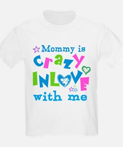 Mommy is Crazy In Love with Me T-Shirt