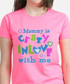 Mommy is Crazy In Love with Me Tee