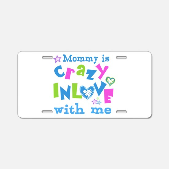 Mommy is Crazy In Love with Me Aluminum License Pl