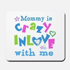 Mommy is Crazy In Love with Me Mousepad