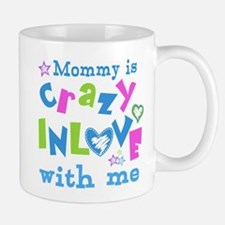 Mommy is Crazy In Love with Me Mug