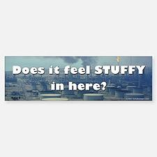 Does it feel stuffy in here? Bumper Bumper Bumper Sticker