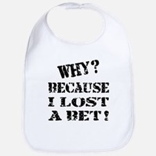 Because I Lost a Bet Funny Bib