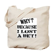 Because I Lost a Bet Funny Tote Bag
