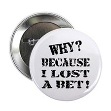 """Because I Lost a Bet Funny 2.25"""" Button (10 pack)"""