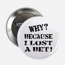 Because I Lost a Bet Funny Button
