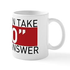 Real Men Take No For An Answer Mug