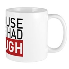 Because Weve Had Enough Mug