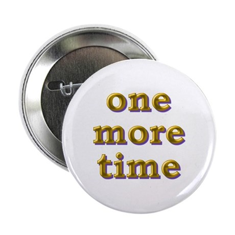 One More Time Button